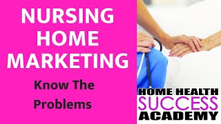 Home Health Marketing to Nursing Homes: Step 3 Research Problems to Solve