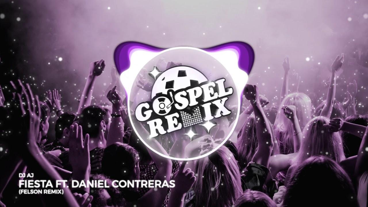 DJ AJ - Fiesta ft. Daniel Contreras (Felson Remix) [Future House Gospel]