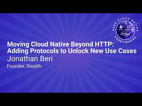 Keynote: Moving Cloud Native Beyond HTTP: Adding Protocols to Unlock New Use Cases - Jonathan Beri
