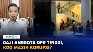 Gaji Anggota DPR Tinggi, Kok Masih Korupsi?