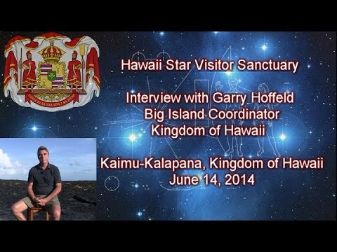 Kingdom of Hawaii prepares for Star Visitor Sanctuary - Interview with Garry Hoffeld