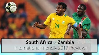 South Africa vs Zambia International friendly 2017 Preview June 13, 2017