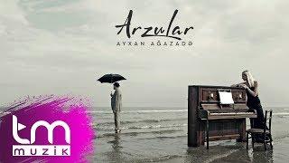 Ayxan Ağazadə - Arzular (Audio)