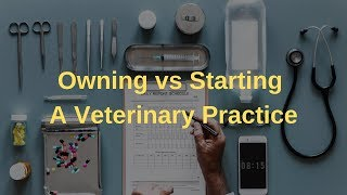 Buying vs Starting a Veterinary Practice