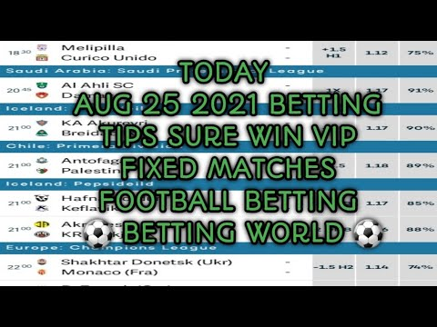 TODAY AUG 25 2021 BETTING TIPS  SURE WIN VIP FIXED MATCHES FOOTBALL BETTING SPORT BETTING TIPS
