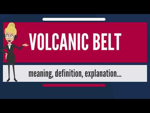 What is VOLCANIC BELT? What does VOLCANIC BELT mean? VOLCANIC BELT meaning & explanation
