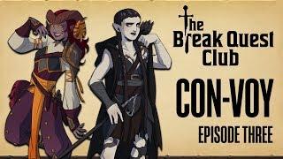 D&D The Break Quest Club: CON-VOY (Part 3 of 3) - A Dungeons & Dragons Adventure