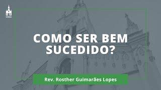 Como Ser Bem Sucedido? - Rev. Rosther Guimarães Lopes - Culto Noturno - 19/04/2020