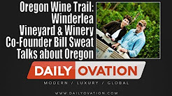 Oregon Wine Trail: Winderlea Vineyard & Winery co-founder Bill Sweat talks about Oregon