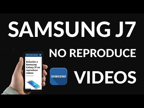 Solución - Mi Samsung Galaxy J7 NO Reproduce Vídeos