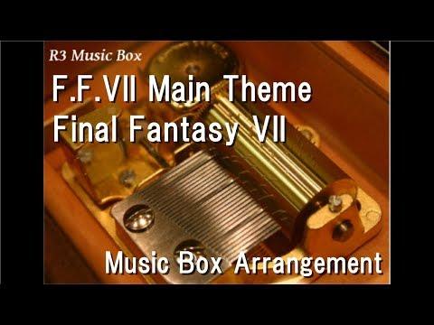 F.F.VII Main Theme/Final Fantasy VII [Music Box]