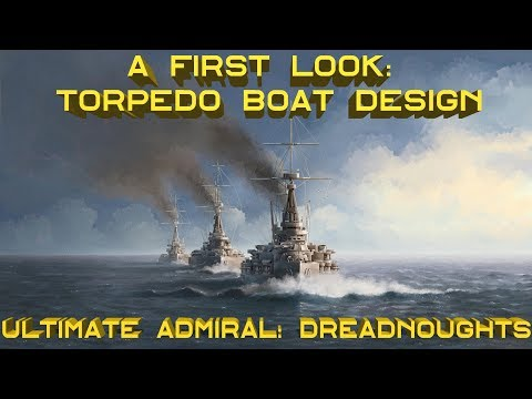 A First Look at Torpedo Boat Design – Ultimate Admiral: Dreadnoughts