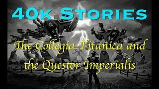 40k Stories: The Collegia Titanica and the Questor Imperialis