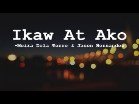 ikaw-at-ako-(lyrics)--moira-dela-torre-and-jason-hernandez-|-hello,-love,-goodbye-ost