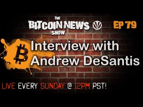 The Bitcoin News Show #79 - Interview With Andrew DeSantis