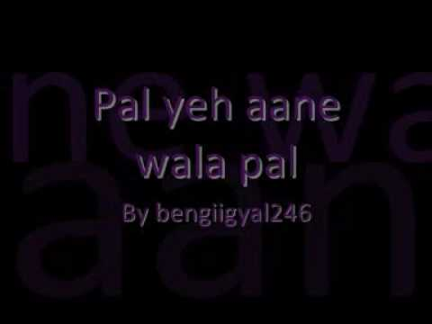 Pal yeh aane wala pal FULL song