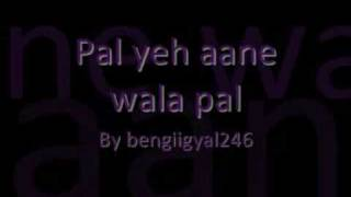 Pal yeh aane wala pal FULL song