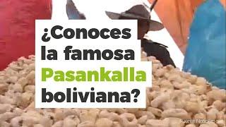 ¿Sabías como se hace la Pasankalla o Pororó?