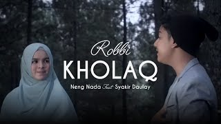 Download Sholawat Merdu - Robbi kholaq (Neng Nada ft Syakir Daulay)