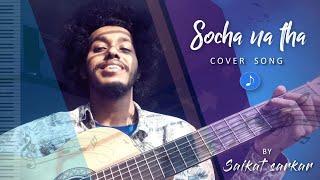 Socha na tha I Cover by- Acoustically Saikat I New Acoustic Cover I Zaeden