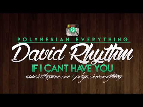 David Rhythm - If I Can't Have You | PolynesianEverything