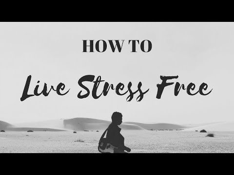How To Live A Stress-Free Life [**WARNING** This VIDEO MAY CHANGE YOUR LIFE]