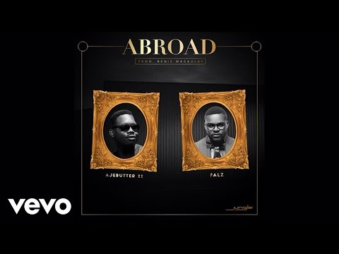 Ajebutter22, Falz - Abroad (Audio)