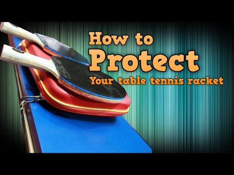 How to Protect Your Table Tennis Racket