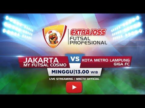 MY FUTSAL COSMO (JAKARTA) VS GIGA FC (LAMPUNG) - (FT : 3-4) Extra Joss Futsal Profesional 2018