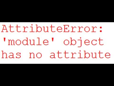 AttributeError: 'module' object has no attribute and ImportError: No module  named Python