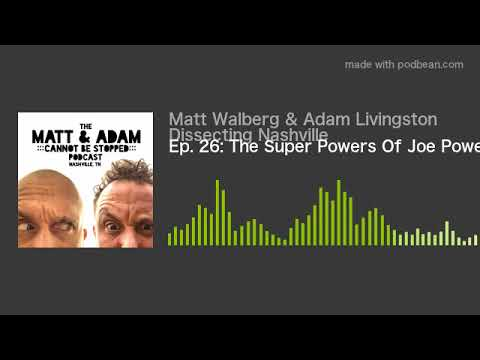 Ep. 26: The Super Powers Of Joe Powers (Audio Only) Matt & Adam Cannot Be Stopped