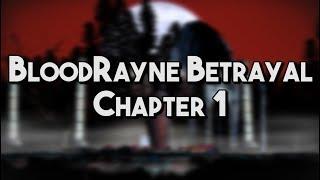 [BloodRayne Betrayal] Chapter 1