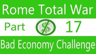 Bad Economy Challenge: Rome Total War. Part 17