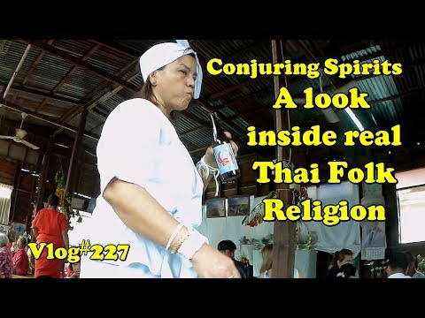 Vlog#227  Conjuring the Spirits. A look inside Real Thai Folk Religeon.