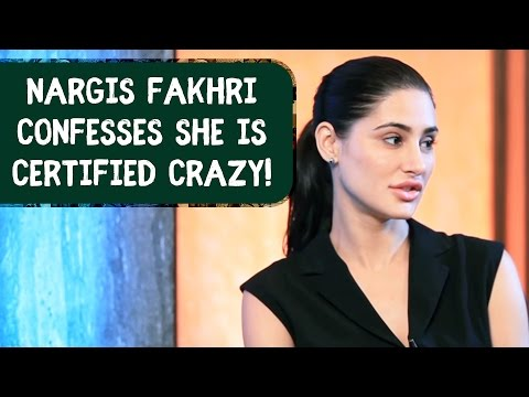 Nargis Fakhri confesses she is certified crazy!!