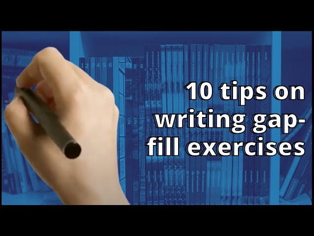 10 tips on writing gap-fill exercises
