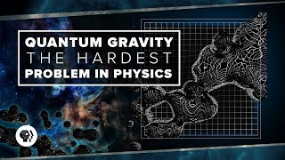 Quantum Gravity and the Hardest Problem in Physics | Space Time