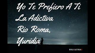 Yo Te Prefiero A Ti La Adictiva ft Rio Roma Yuridia LETRA version banda