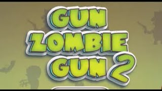 Gun Zombie Gun 2 Walkthrough
