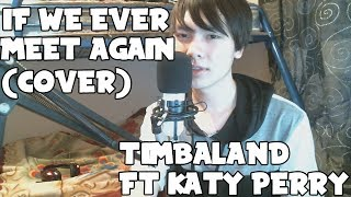 TIMBALAND FT KATY PERRY - IF WE EVER MEET AGAIN (COVER)