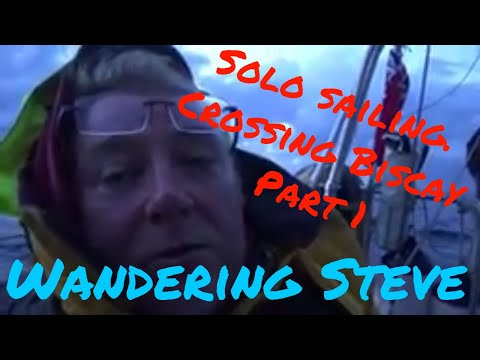 Wandering Steve Sailing Across Biscay part 1