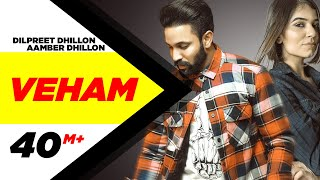 Veham Official Dilpreet Dhillon Ft Aamber Dhillon Desi Crew Latest Punjabi Songs 2019
