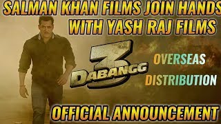 SALMAN KHAN JOINS HANDS WITH YASH RAJ FILMS FOR DABANGG3 OVERSEAS DISTRIBUTION OFFICIAL ANNOUNCEMENT