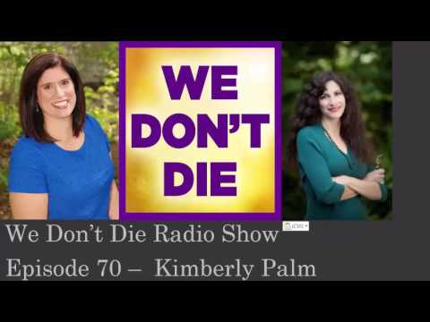 """Episode 70 """"Healer to the Doctors""""  Kimberly Palm on We Don't Die Radio"""