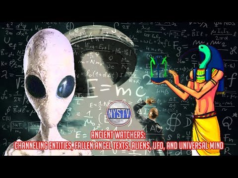 Ancient Watchers: Channeling Entities, Fallen Angel Texts, Aliens, UFO, and Universal Mind