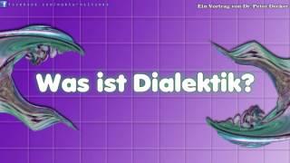 Was ist Dialektik? - Ein Vortrag von Dr. Peter Decker