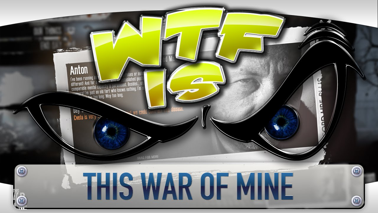Wtf Is This War Of Mine Youtube