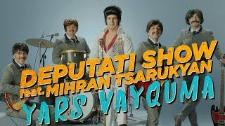 Yars Vayquma - Deputati Show feat. Mihran Tsarukyan, Ando & Rafo  [NEW 2019]