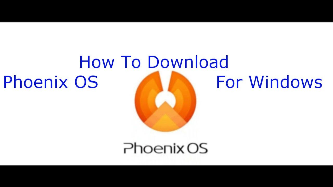 How To Download Phoenix OS For Window (7,8,10) 32Bit And 64 Bit