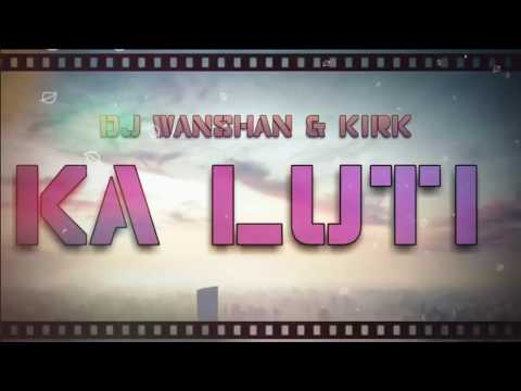 DJ Wanshan & Kirk - Ka Luti [Official Preview]